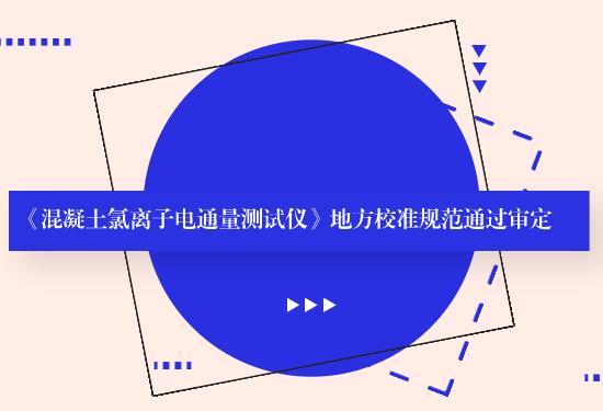 《混凝土氯离子电通量测试仪》广西地方计量校准规范通过审定